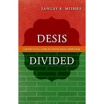 Desis Divided - The Political Lives of South Asian Americans by Sangay