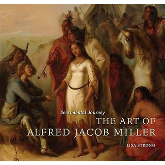 Sentimental Journey - The Art of Alfred Jacob Miller by Lisa Strong -