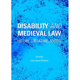 Disability and Medieval Law - History - Literature - Society by Cory J