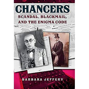 Chancers - Scandal - Blackmail - and the Enigma Code by Barbara Jeffer