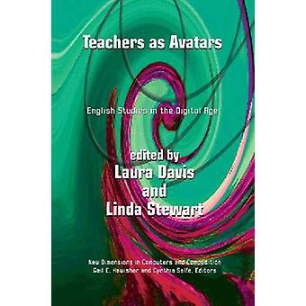 Teachers as Avatars - English Studies in the Digital Age by Linda Stew