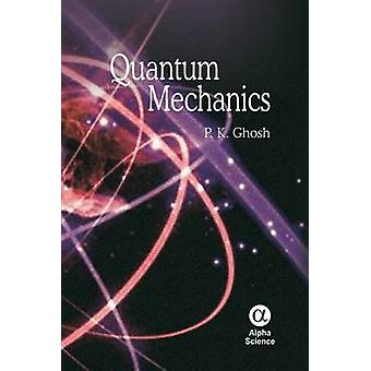 Quantum Mechanics by P. K. Ghosh - 9781842658420 Book