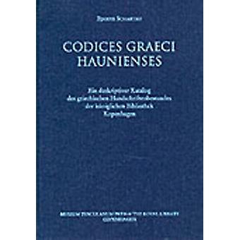 Codices Graeci Haunienses - Ein Deskriptiver Katalog Des Griechischen