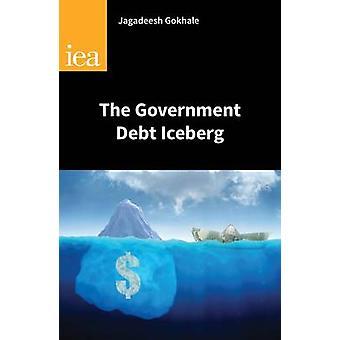 The Government Debt Iceberg by Jagadeesh Gokhale - 9780255366663 Book