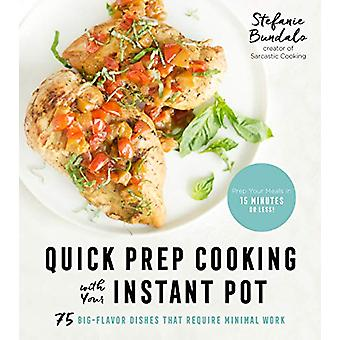Quick Prep Cooking with Your Instant Pot - 75 Big-Flavor Dishes That R