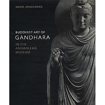Buddhist Art of Gandhara - In the Ashmolean Museum by David Jongeward