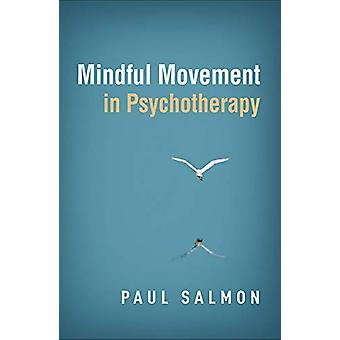 Mindful Movement in Psychotherapy by Paul G Salmon - 9781462541881 Bo