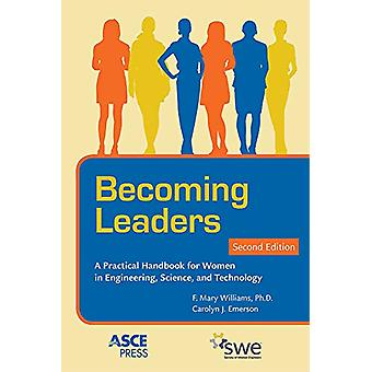 Becoming Leaders - A Practical Handbook for Women in Engineering - Sci