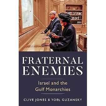 Fraternal Enemies - Israel and the Gulf Monarchies by Clive Jones - 97