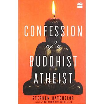 Confession Of A Buddhist Atheist by Stephen Batchelor - 9789350291719