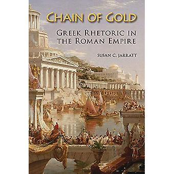 Chaîne d'or - Rhétorique grecque dans l'Empire romain par Susan C. Jarratt