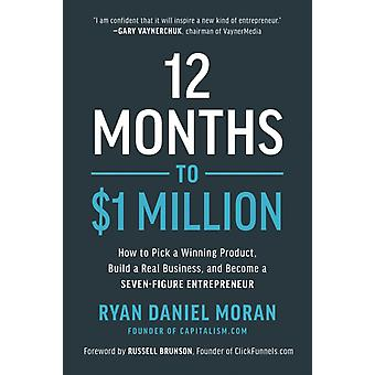12 Months to 1 Million  How to Pick a Winning Product Build a Real Business and Become a SevenFigure Entrepreneur by Ryan Daniel Moran & Foreword by Russell Brunson
