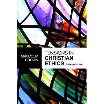 Tensions in Christian Ethics by Brown & Malcolm