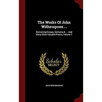 The Works of John Witherspoon ... - Containing Essays - Sermons - &amp