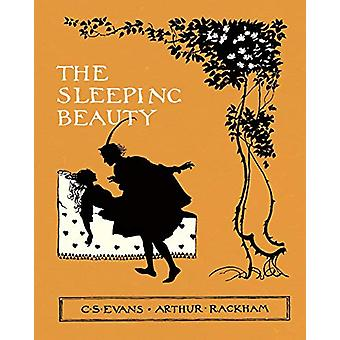 The Sleeping Beauty - Illustrated by Arthur Rackham by C. S. Evans -