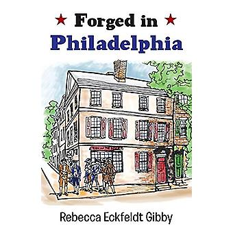 Forged in Philadelphia by Rebecca Eckfeldt Gibby - 9781458213990 Book