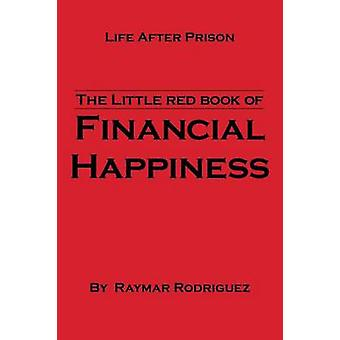 The Little Red Book of Financial Happiness - Life After Prison by Raym