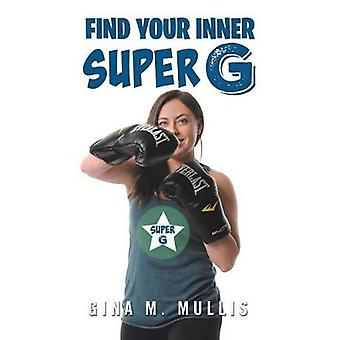 Find Your Inner Super G by Gina Mullis - 9781546223832 Book