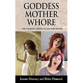 Goddess - Mother - Whore - A Woman's Guide to Sex and Power by Joanna