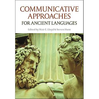 Communicative Approaches for Ancient Languages by Edited by Mair E Lloyd & Edited by Steven Hunt