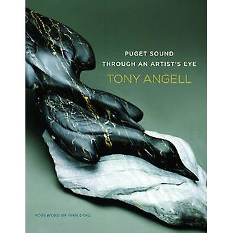 Puget Sound Thro Artist Eye by Foreword by Ivan Doig Tony Angell