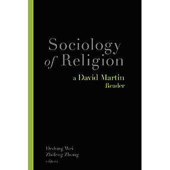 Sociology of Religion  A David Martin Reader by David Martin & Foreword by Grace Davie & Edited by Dedong Wei & Edited by Zhifeng Zhong