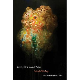 Gabrielle Wittkop  Exemplary Departures by Gabrielle Wittkop & Translated by Annette David
