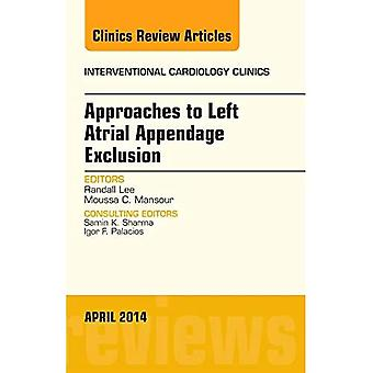 Approaches to Left Atrial Appendage Exclusion, An Issue of Interventional Cardiology Clinics, 1e (The Clinics:...