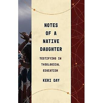 Notes of a Native Daughter Testifying in Theological Education Theological Education Between the Times