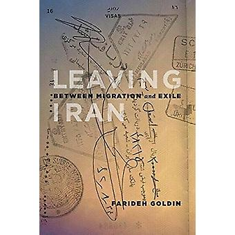 Leaving Iran - Between Migration and Exile by Farideh Goldin - 9781771