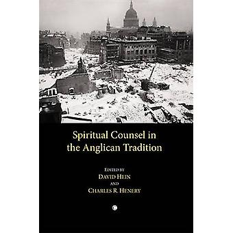 Spiritual Counsel in the Anglican Tradition by David Hein - Charles R