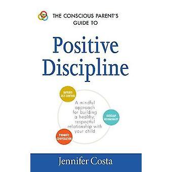 Van de bewuste ouders gids voor positieve Discipline - een bewust Approa