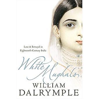Weiße Moguln: Liebe und Verrat im achtzehnten Jahrhundert Indien