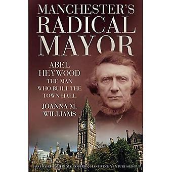 Manchesterin radikaali Mayor: Abel Heywood, mies, joka rakensi Town Hall