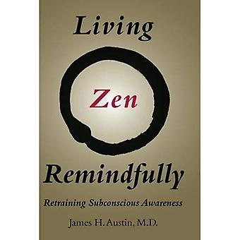 Living Zen Remindfully: Retraining Subconscious Awareness (Living Zen Remindfully)