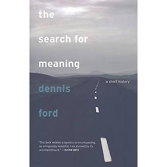 The Search for Meaning - A Short History by Dennis Ford - 978052025793