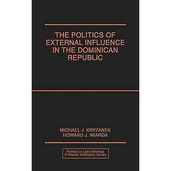 Politics of External Influence in the Dominican Republic by Kryzanek & Michael J.