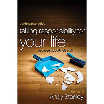 Taking Responsibility for Your Life Participants Guide by Andy Stanley