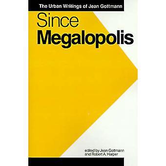 Since Megalopolis The Urban Writings of Jean Gottmann by Gottmann & Jean