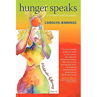 Hunger Speaks A Memoir Told in Poetry. a Celebration of Recovery from an Eating Disorder by Jennings & Carolyn