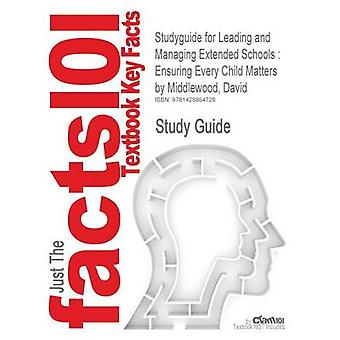Studyguide for Leading and Managing Extended Schools Ensuring Every Child Matters by Middlewood David ISBN 9781412948296 by Cram101 Textbook Reviews