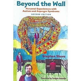 Beyond the Wall Personal Experiences with Autism and Asperger Syndrome by Shore & Stephen M.