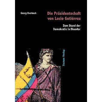Die Prsidentschaft von Lucio Gutirrez by Overbeck & Georg