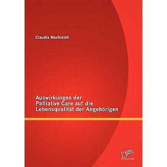 Auswirkungen der Palliative Care auf die Lebensqualitt der Angehrigen by Machreich & Claudia