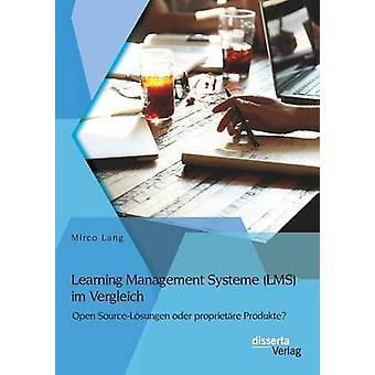 Learning Management Systeme LMS im Vergleich Open SourceLsungen oder proprietre Produkte by Lang & Mirco