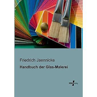 Handbuch der GlasMalerei by Jaennicke & Friedrich
