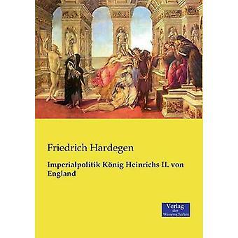 Imperialpolitik Knig Heinrichs II. von England by Hardegen & Friedrich