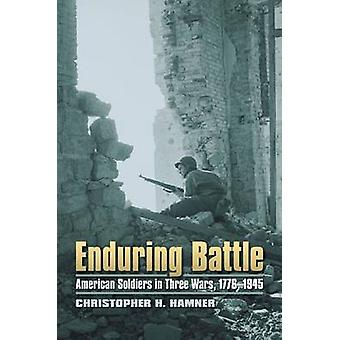 Enduring Battle - American Soldiers in Three Wars - 1776-1945 by Chris
