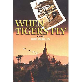 When Tigers Fly - A Novel by Bob Bergin - 9781570232213 Book