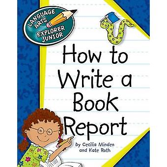 How to Write a Book Report by Cecilia Minden - Kate Roth - 9781610802